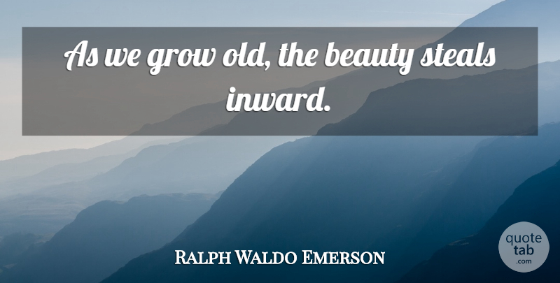 Ralph Waldo Emerson Quote About Inspirational, Happiness, Beauty: As We Grow Old The...