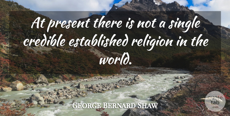 George Bernard Shaw Quote About Religion, Atheism, World: At Present There Is Not...