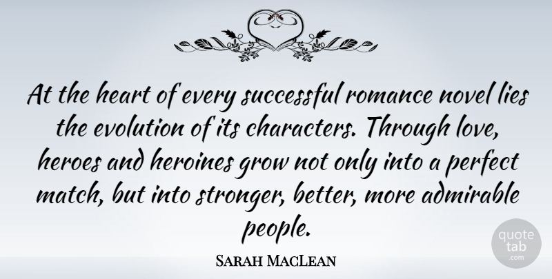 Sarah MacLean Quote About Admirable, Evolution, Grow, Heroes, Heroines: At The Heart Of Every...