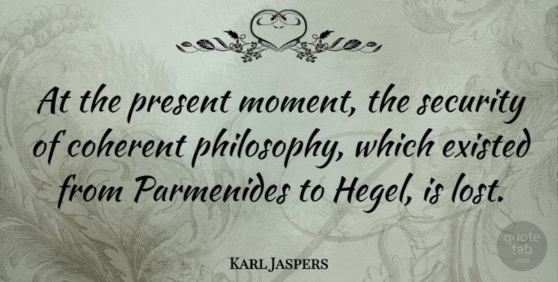 Karl Jaspers Quote About Philosophy, Moments, Hegel: At The Present Moment The...