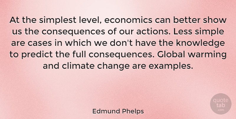 Edmund Phelps Quote About Cases, Change, Climate, Consequences, Economics: At The Simplest Level Economics...