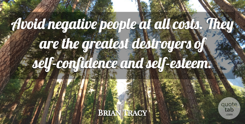 Brian Tracy Quote About Confidence, Self Esteem, People: Avoid Negative People At All...