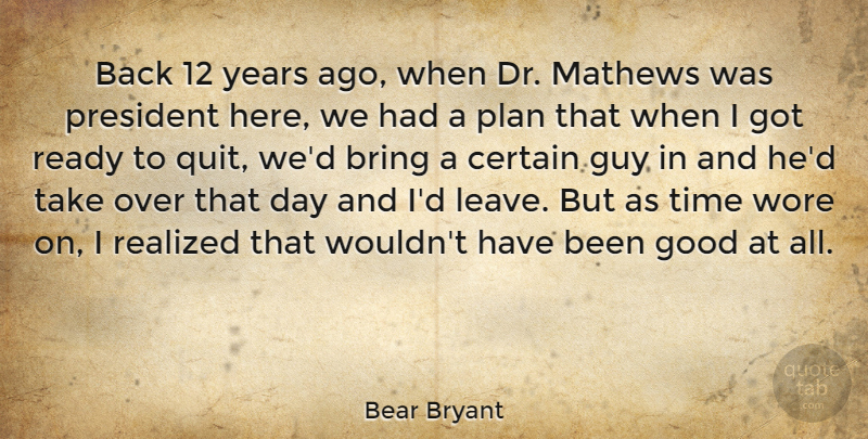 Bear Bryant Quote About Sports, Years, Guy: Back 12 Years Ago When...