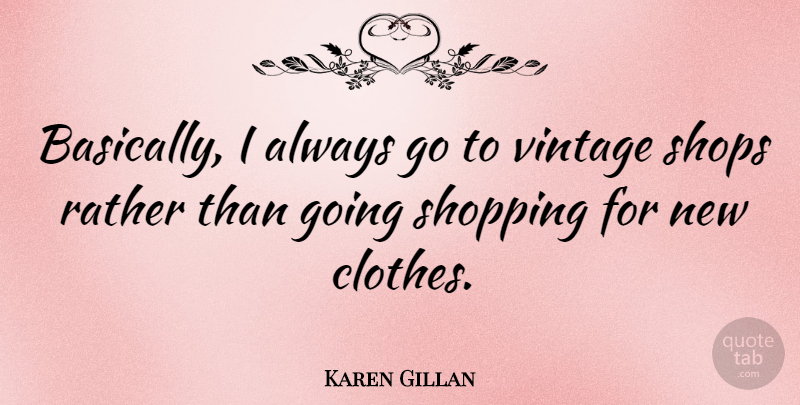 Karen Gillan Quote About Vintage, Shopping, Clothes: Basically I Always Go To...