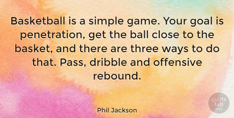 Phil Jackson Quote About Basketball, Simple, Games: Basketball Is A Simple Game...