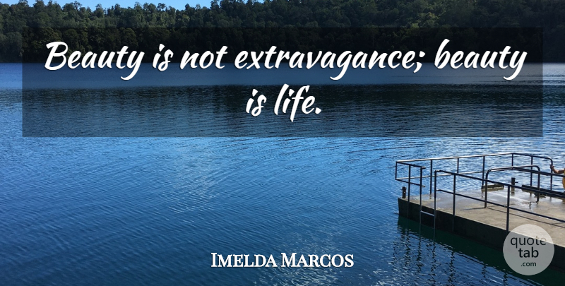 Imelda Marcos Quote About Extravagance: Beauty Is Not Extravagance Beauty...