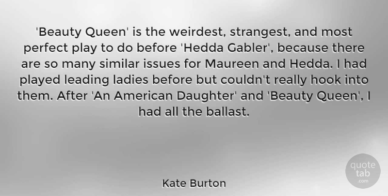 Kate Burton Quote About Beauty, Hook, Issues, Ladies, Leading: Beauty Queen Is The Weirdest...