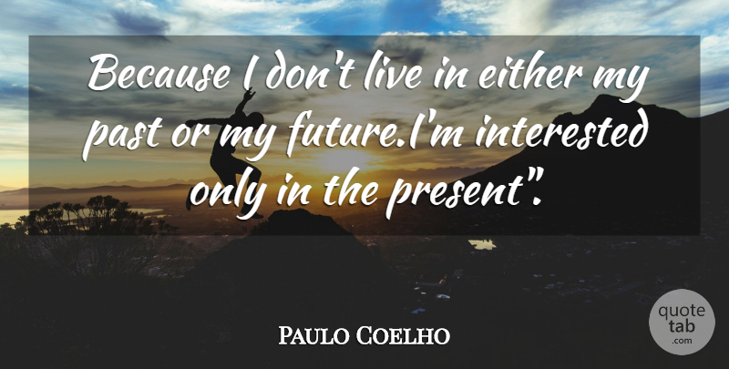 Paulo Coelho Quote About Powerful, Past, Alchemist: Because I Dont Live In...