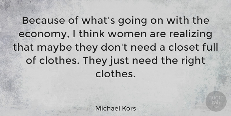Michael Kors Quote About Thinking, Clothes, Needs: Because Of Whats Going On...