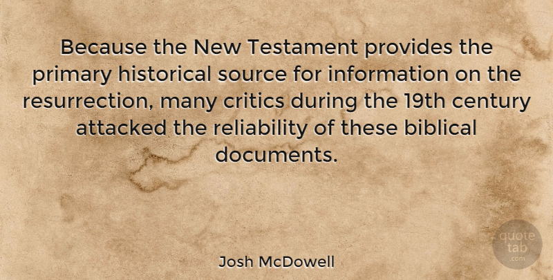 Josh McDowell Quote About Biblical, Historical, Reliability: Because The New Testament Provides...