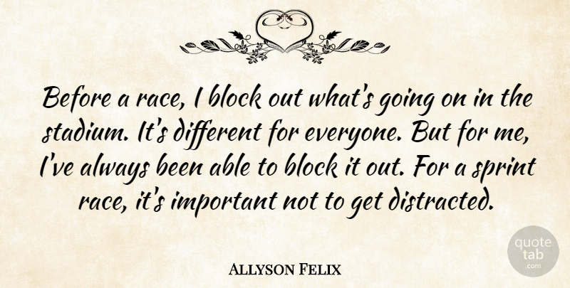 Allyson Felix Quote About Block, Race, Important: Before A Race I Block...