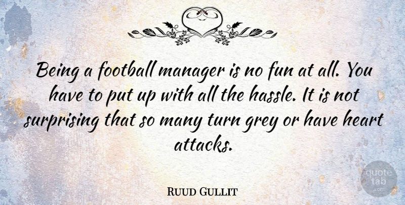 Ruud Gullit Quote About Football, Fun, Heart: Being A Football Manager Is...