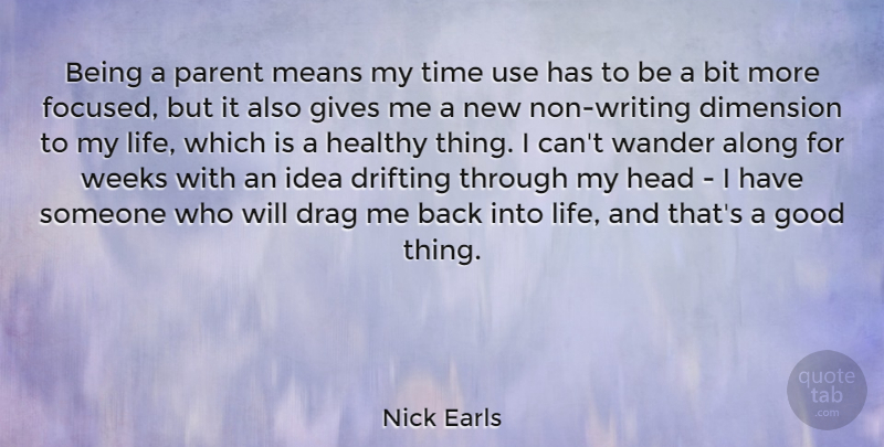 Nick Earls Quote About Along, Bit, Dimension, Drag, Drifting: Being A Parent Means My...