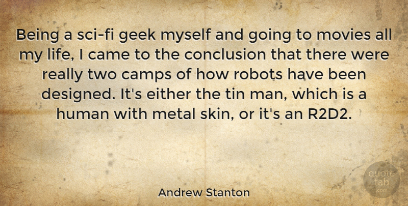 Andrew Stanton Quote About Came, Camps, Conclusion, Either, Geek: Being A Sci Fi Geek...