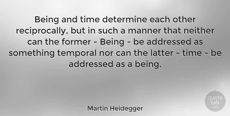 Martin Heidegger Quote About Latter, Former, Determine: Being And Time Determine Each...