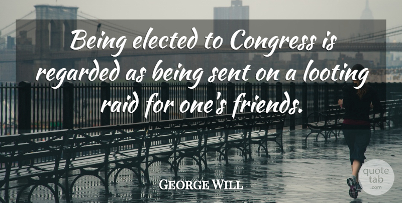 George Will Quote About Political, Liberty, Libertarian: Being Elected To Congress Is...