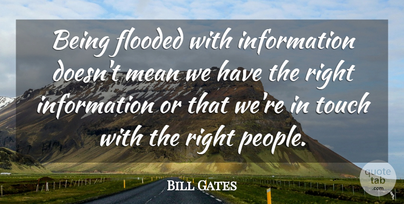 Bill Gates Quote About Mean, People, Information: Being Flooded With Information Doesnt...
