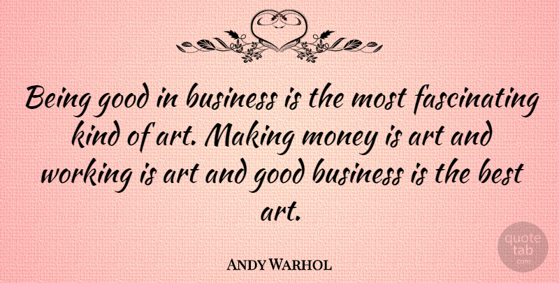 Andy Warhol Quote About Art, Business, Design: Being Good In Business Is...