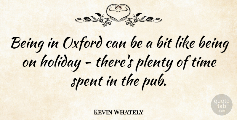 Kevin Whately Quote About Bit, Oxford, Plenty, Spent, Time: Being In Oxford Can Be...