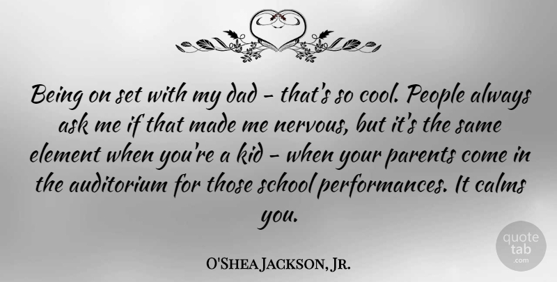 O'Shea Jackson, Jr. Quote About Ask, Auditorium, Calms, Cool, Dad: Being On Set With My...