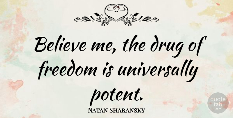 Natan Sharansky Quote About Believe, Drug, Believe In Me: Believe Me The Drug Of...