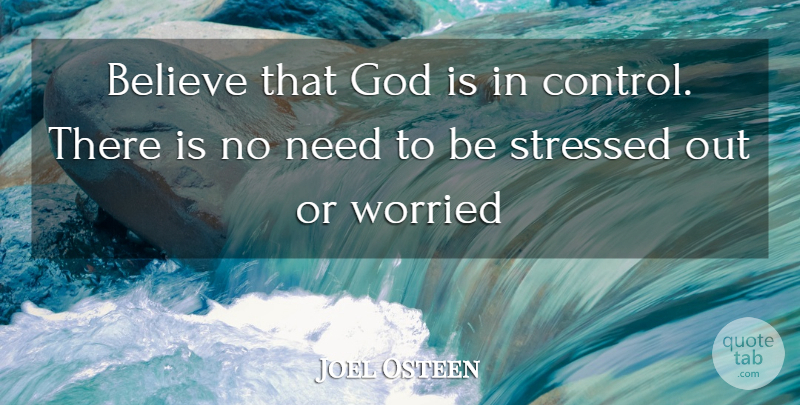 Joel Osteen Quote About Believe, Stressed Out, Needs: Believe That God Is In...
