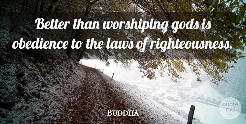 Buddha Quote About undefined: Better Than Worshiping Gods Is...