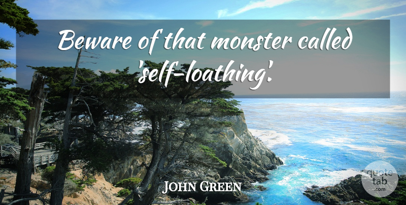John Green Quote About Self, Loathing, Monsters: Beware Of That Monster Called...