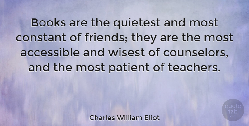 Charles William Eliot Quote About Friendship, Happiness, Teacher: Books Are The Quietest And...