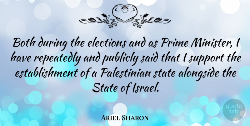 Ariel Sharon Quote About Israel, Support, Election: Both During The Elections And...