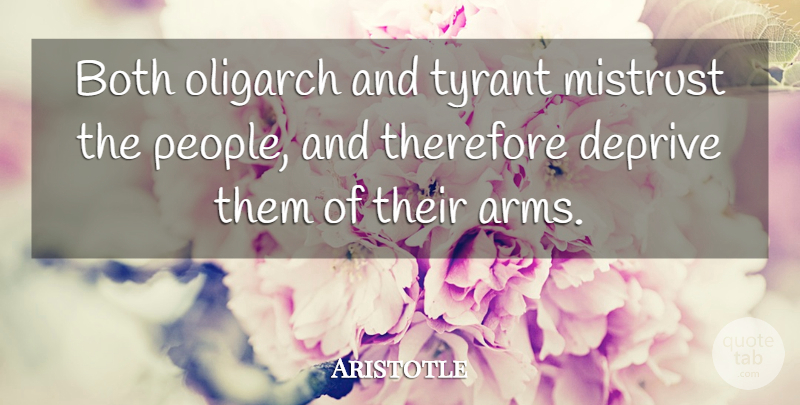 Aristotle Quote About Philosophical, Tyrants, People: Both Oligarch And Tyrant Mistrust...