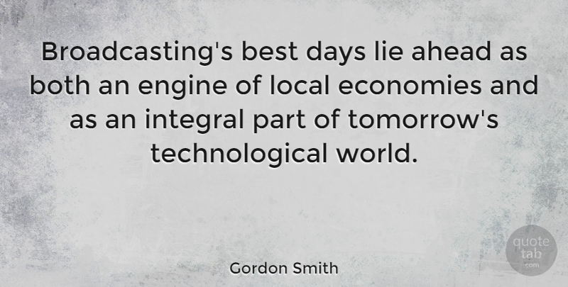 Gordon Smith Quote About Ahead, Best, Both, Days, Economies: Broadcastings Best Days Lie Ahead...