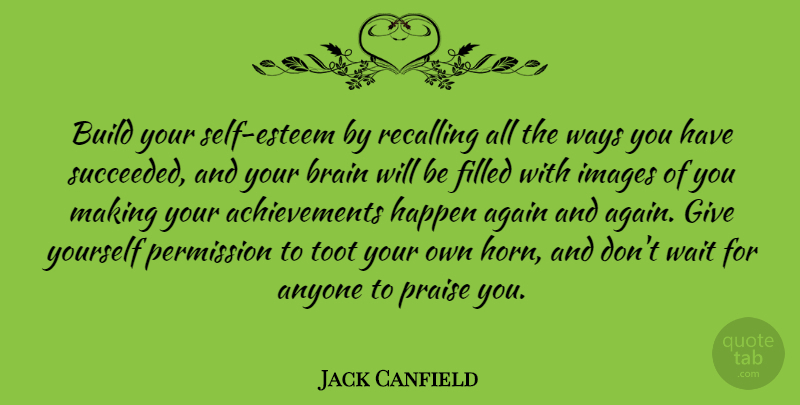 Jack Canfield Quote About Inspirational, Self Esteem, Giving: Build Your Self Esteem By...