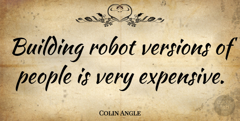 Colin Angle Quote About People, Robots, Building: Building Robot Versions Of People...