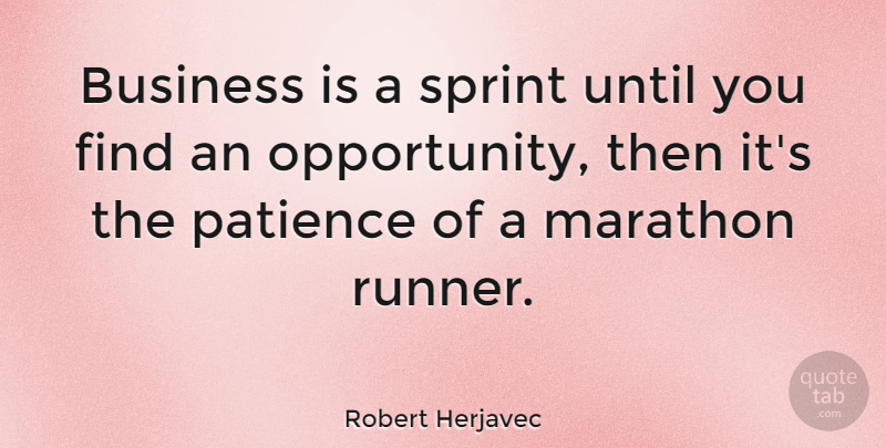 Robert Herjavec Quote About Opportunity, Marathon, Runners: Business Is A Sprint Until...