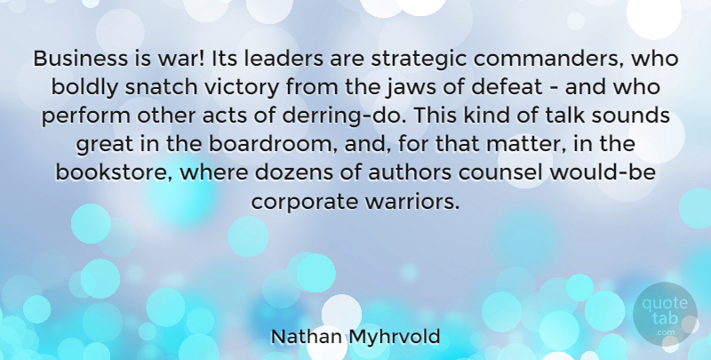 Nathan Myhrvold Quote About War, Leader, Victory: Business Is War Its Leaders...