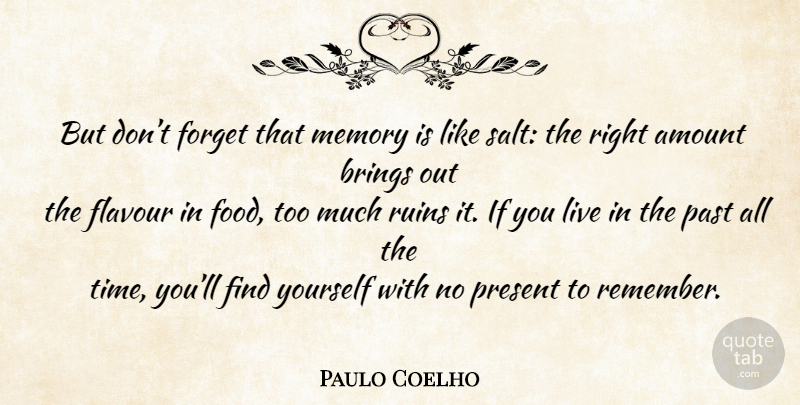 Paulo Coelho Quote About Memories, Past, Finding Yourself: But Dont Forget That Memory...