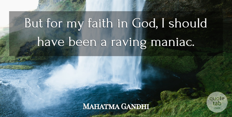 Mahatma Gandhi Quote About Godly, Should Have, Religion: But For My Faith In...