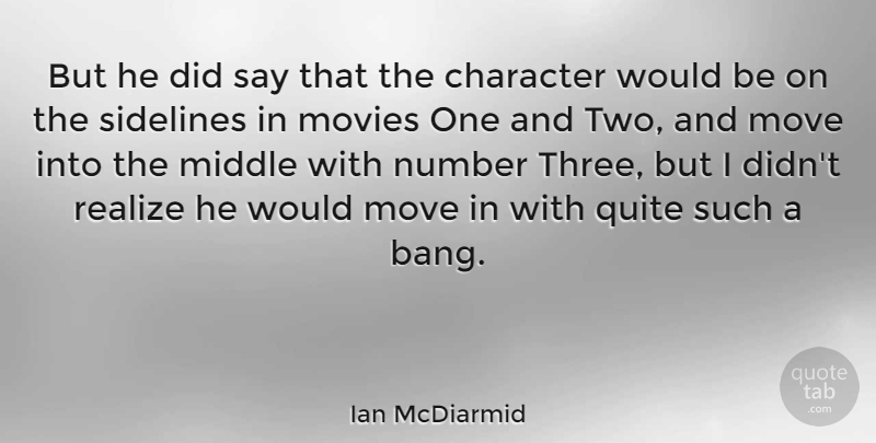Ian McDiarmid Quote About Middle, Move, Movies, Number, Quite: But He Did Say That...