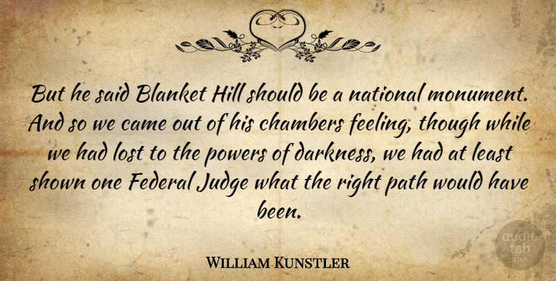 William Kunstler Quote About American Activist, Blanket, Came, Chambers, Federal: But He Said Blanket Hill...