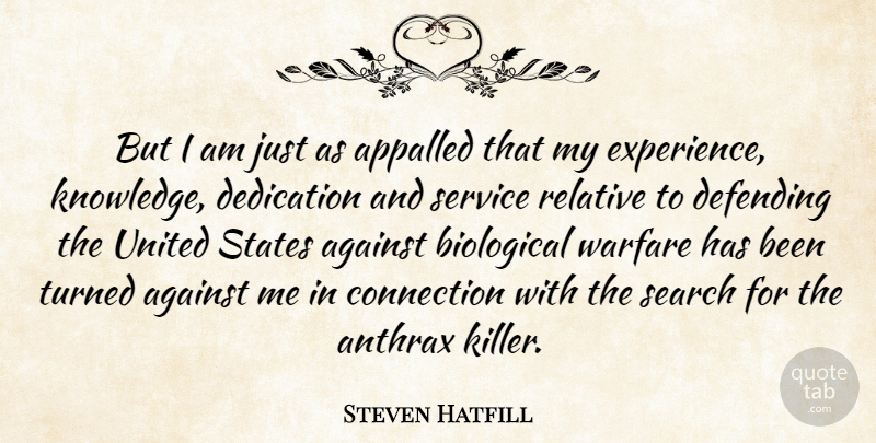Steven Hatfill Quote About Dedication, Warfare, Killers: But I Am Just As...