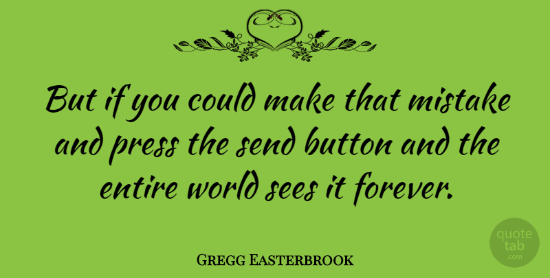 Gregg Easterbrook Quote About American Author, Button, Entire, Sees, Send: But If You Could Make...