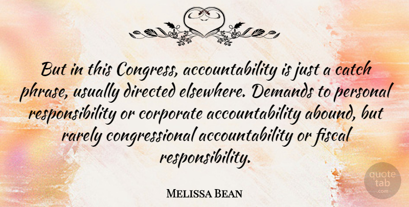 Melissa Bean Quote About Catch, Corporate, Demands, Directed, Fiscal: But In This Congress Accountability...