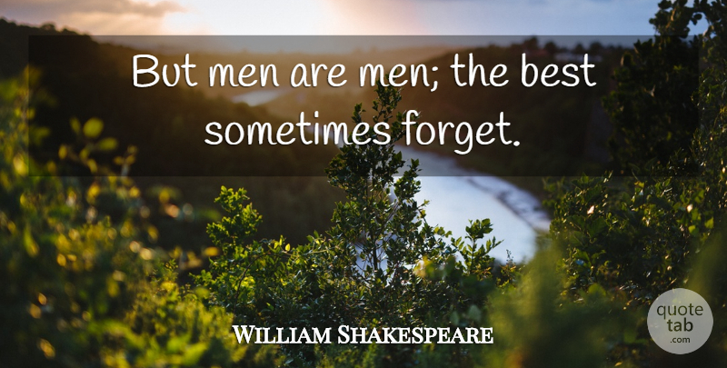 William Shakespeare Quote About Inspirational, Men, Forget: But Men Are Men The...