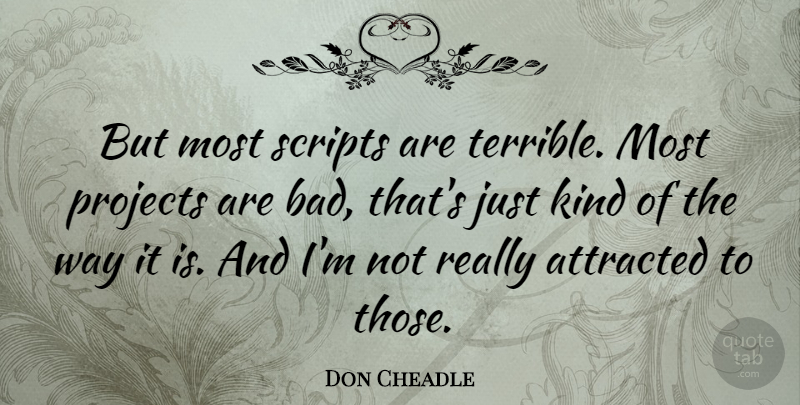 Don Cheadle Quote About Way, Scripts, Kind: But Most Scripts Are Terrible...