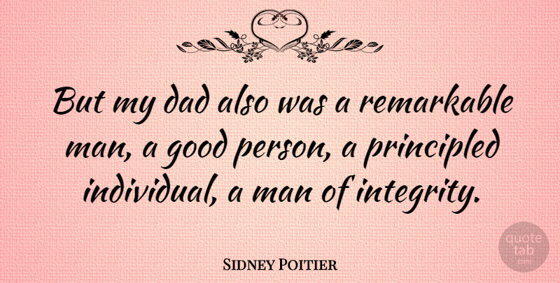 Sidney Poitier Quote About Dad, Integrity, Men: But My Dad Also Was...