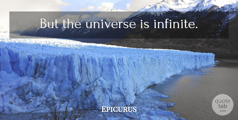 Epicurus Quote About Infinite, Universe: But The Universe Is Infinite...