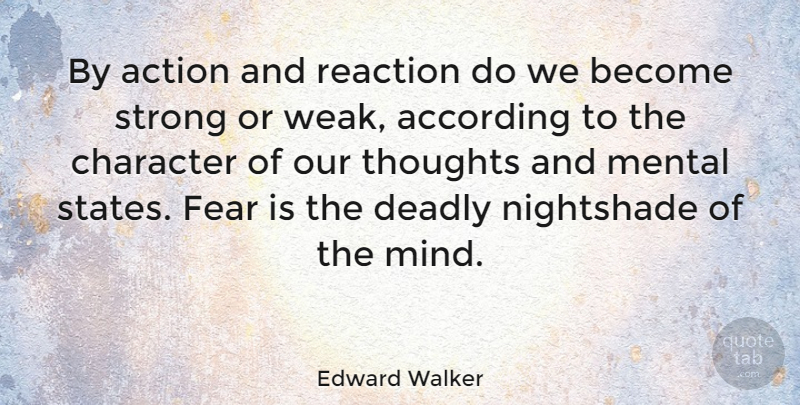Edward Walker Quote About According, Action, Deadly, English Athlete, Fear: By Action And Reaction Do...