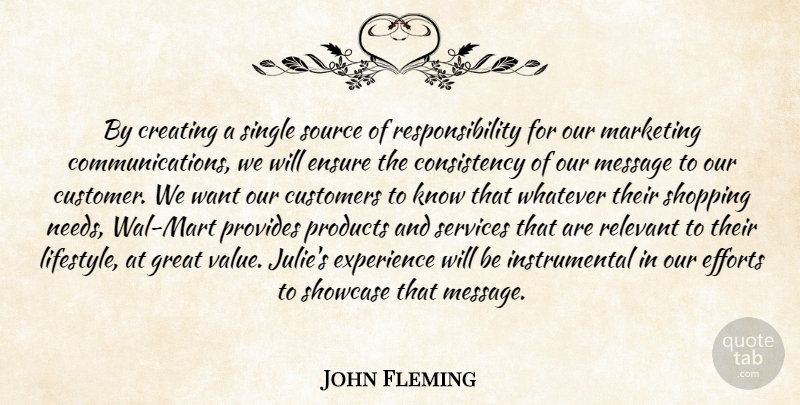 John Fleming Quote About Consistency, Creating, Customers, Efforts, Ensure: By Creating A Single Source...