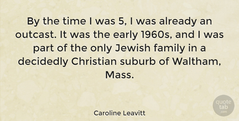 Caroline Leavitt Quote About Decidedly, Early, Family, Jewish, Suburb: By The Time I Was...